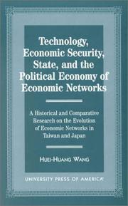 Cover of: Technology, economic security, state, and the political economy of economic networks | Huei-Huang Wang