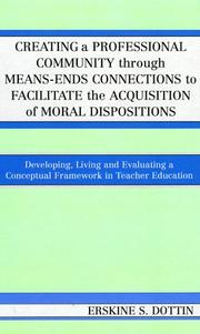 Cover of: Creating a Professional Community through Means-Ends Connections to Facilitate the Acquisition of Moral Disposition | Erskine S. Dottin