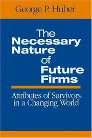 The Necessary Nature of Future Firms by George P. Huber