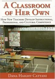 Cover of: A Classroom of Her Own:How New Teachers Develop Instructional, Professional, and Cultural Competence | Dana Haight Cattani
