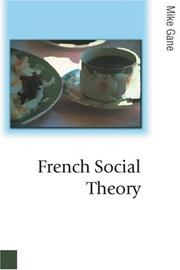 Cover of: French Social Theory (Published in association with Theory, Culture & Society) | Mike Gane