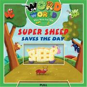 Cover of: Word World: Super Sheep Saves The Day (Word World: Where Words Come Alive Push and Pull Board Books) | Andra Serlin