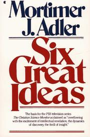 Cover of: Six Great Ideas: truth, goodness, beauty, liberty, equality, justice : ideas we judge by, ideas we act on