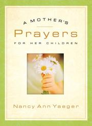 Cover of: A Mothers Prayers for Her Children | Nancy Ann Yaeger