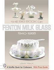 Cover of: The Big Book of Fenton Milk Glass, 1940-1985 | John Walk