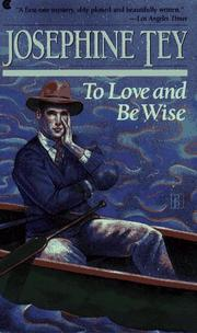 To Love And Be Wise (Inspector Alan Grant #4) by Josephine Tey
