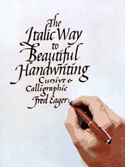 Cover of: The italic way to beautiful handwriting, cursive & calligraphic | Fred Eager