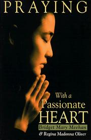 Praying with a passionate heart by Bridget Mary Meehan