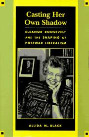 Cover of: Casting Her Own Shadow: Eleanor Roosevelt and the shaping of Postwar liberalism