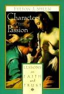 Cover of: Characters of the passion: lessons on faith and trust