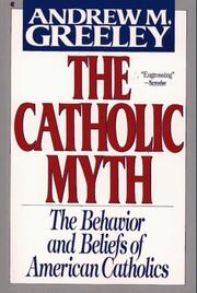 Cover of: The Catholic myth: the behavior and beliefs of American Catholics