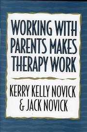 Working with Parents Makes Therapy Work by Kerry Kelly Novick, Jack Novick