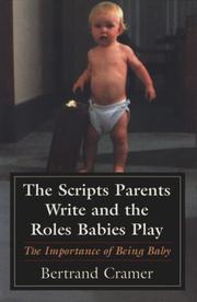 Cover of: The scripts parents write and the roles babies play | Bertrand G. Cramer