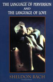 Cover of: The Language of Perversion and the Language of Love (Library of Clinical Psychoanalysis) | Sheldon Bach