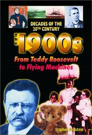 The 1900s from Teddy Roosevelt to flying machines by Stephen Feinstein