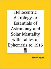Cover of: Heliocentric Astrology or Essentials of Astronomy and Solar Mentality with Tables of Ephemeris to 1915 | Yarmo Vedra