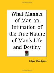 Cover of: What Manner of Man an Intimation of the True Nature of Man