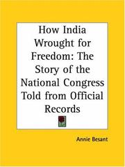Cover of: How India wrought for freedom: the story of the National Congress told from official records