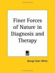 The finer forces of nature in diagnosis and therapy by George Starr White