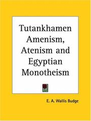 Tuta nkhamen, Amenism, Atenism and Egyptian monotheism by Ernest Alfred Wallis Budge