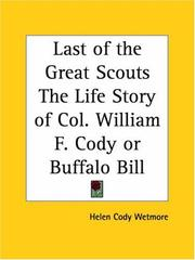 Cover of: Last of the Great Scouts The Life Story of Col. William F. Cody or Buffalo Bill
