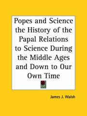 Cover of: Popes and Science the History of the Papal Relations to Science During the Middle Ages and Down to Our Own Time | James J. Walsh