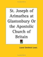 St. Joseph of Arimathea at Glastonbury, or, The apostolic church of Britain by Lionel Smithett Lewis