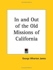 In and out of the old missions of California by George Wharton James