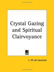 Cover of: Crystal-gazing and spiritual clairvoyance | L. W. de Laurence