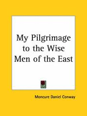 Cover of: My Pilgrimage to the Wise Men of the East | Moncure Daniel Conway