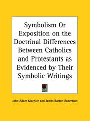 Cover of: Symbolism or Exposition on the Doctrinal Differences Between Catholics and Protestants as Evidenced by Their Symbolic Writings | John Adam Moehler