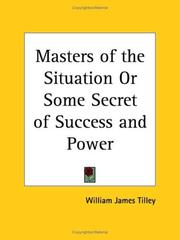 Cover of: Masters of the Situation or Some Secret of Success and Power | William James Tilley