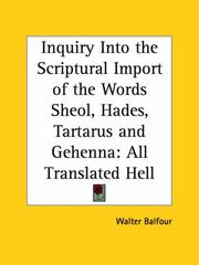 Cover of: Inquiry Into the Scriptural Import of the Words Sheol, Hades, Tartarus and Gehenna | Walter Balfour