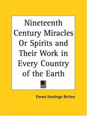 Cover of: Nineteenth Century Miracles or Spirits and Their Work in Every Country of the Earth | Emma Hardinge Britten