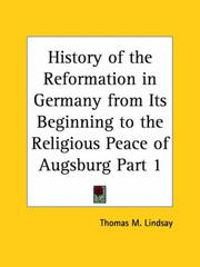 Cover of: History of the Reformation in Germany from Its Beginning to the Religious Peace of Augsburg, Part 1 | Thomas M. Lindsay