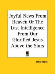 Joyful news from heaven, or, The last intelligence from our glorified Jesus above the stars by John Reeve