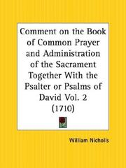 Cover of: Comment on the Book of Common Prayer and Administration of the Sacrament Together With the Psalter or Psalms of David, Part 2 | William Nicholls