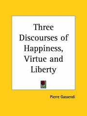 Cover of: Three Discourses of Happiness, Virtue and Liberty