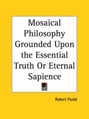 Cover of: Mosaical Philosophy Grounded Upon the Essential Truth or Eternal Sapience: written first in Latin, and afterwards thus rendered into English