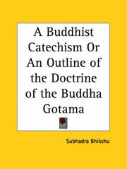 Cover of: A Buddhist Catechism or An Outline of the Doctrine of the Buddha Gotama | Subhadra Bhikshu