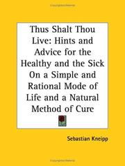 Cover of: Thus shalt thou live: hints and advice for the healthy and the sick on a simple and rational mode of life and a natural method of cure
