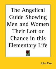 Cover of: The Angelical Guide Showing Men And Women Their Lott Or Chance In This Elementary Life | John Case