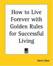 Cover of: How To Live Forever With Golden Rules For Successful Living | Harry Gaze