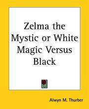 Cover of: Zelma The Mystic Or White Magic Versus Black | Alwyn M. Thurber