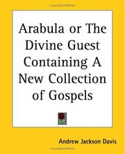 Cover of: Arabula Or The Divine Guest Containing A New Collection Of Gospels | Andrew Jackson Davis