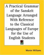 Cover of: A Practical Grammar Of The Sanskrit Language Arranged With Reference To The Classical Languages Of Europe For The Use Of English Students