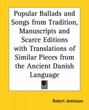 Cover of: Popular Ballads And Songs From Tradition, Manuscripts And Scarce Editions With Translations Of Similar Pieces From The Ancient Danish Language | Robert Jamieson