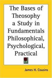 Cover of: The Bases of Theosophy a Study in Fundamentals Philosophical, Psychological, Practical | James H. Cousins
