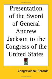 Cover of: Presentation of the Sword of General Andrew Jackson to the Congress of the United States | Congressional Records