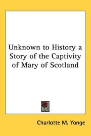 Cover of: Unknown to History a Story of the Captivity of Mary of Scotland | Charlotte Mary Yonge